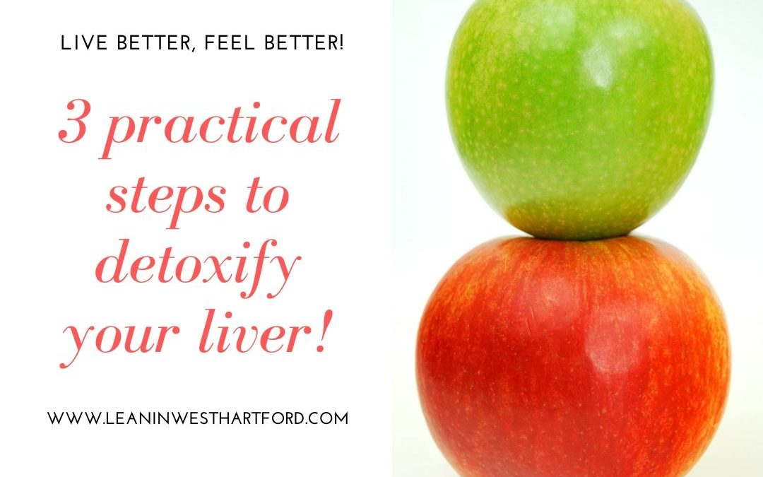 3 practical steps to detoxify your liver!